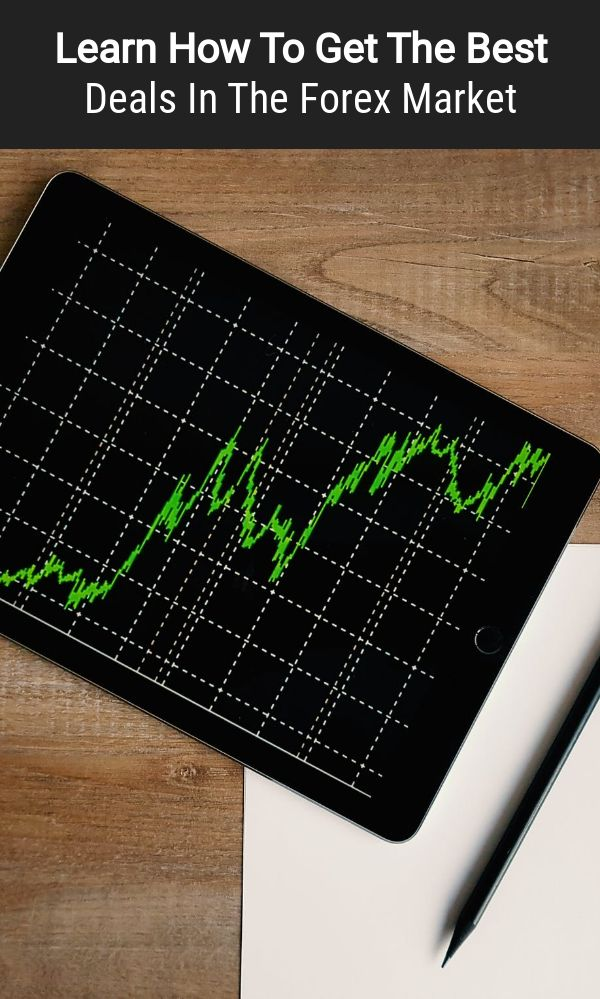 Learn How To Get The Best Deals In The Forex Market